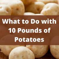 What to Do with 10 Pounds of Potatoes