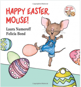 Happy Easter, Mouse!  If You Give...   Laura Numeroff, Felicia Bond  9780694014224  Amazon.com  Books