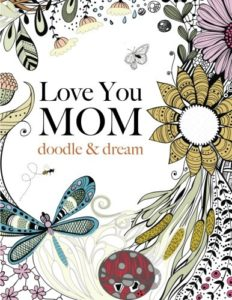 Love You MOM doodle & dream A beautiful and inspiring adult coloring book for Moms everywhere