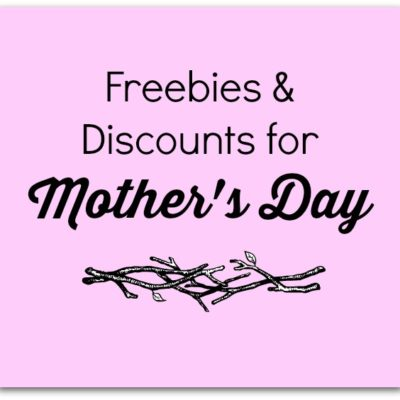 Mother's Day Freebies & Deals 2018
