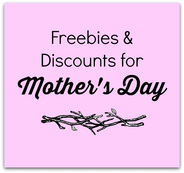 Mother's Day Freebies & Discounts - Huge List!