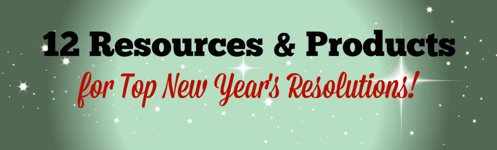 12 Resources & Products: for top new Year's Resolutions