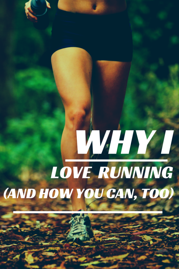 Why I Love RUnning (and how you can, too)