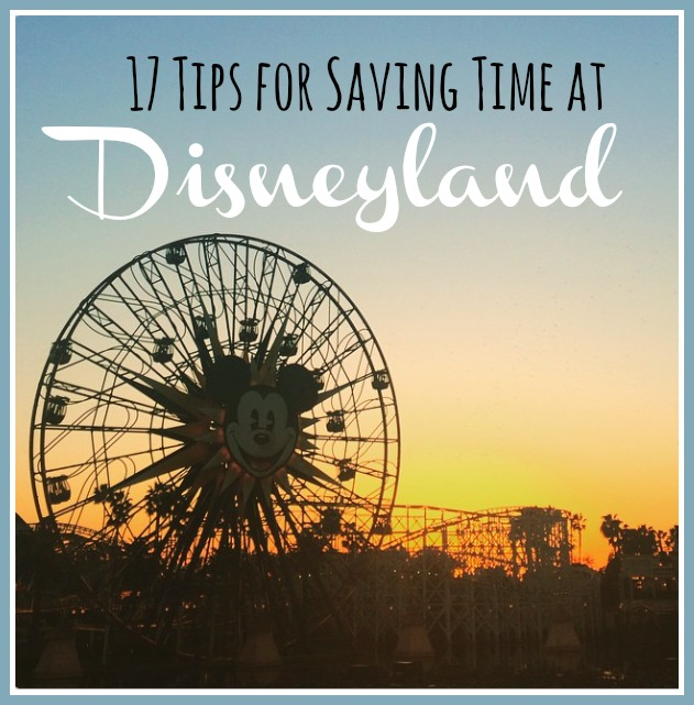 17 Tips for Saving Time at Disneyland – time is money, after all!