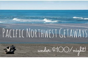 Pacific Northwest Getaways for Under $100/Night