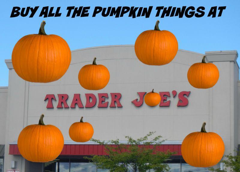 Buy all the pumpkin things at Trader Joe's