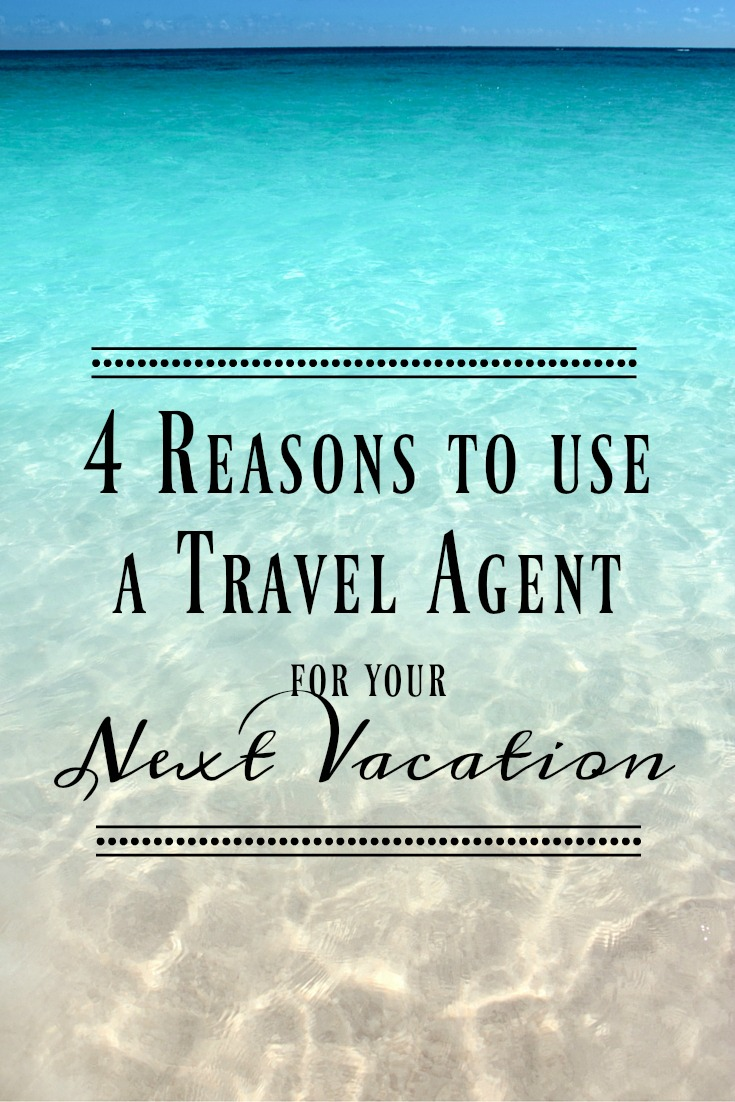 4 Reasons to use a Travel Agent for your next Vacation ...