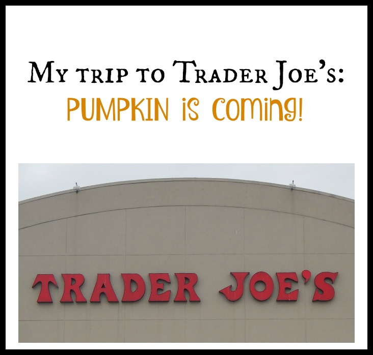 My Trip to Trader Joes: Pumpkin is coming!