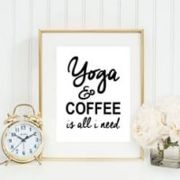 "FREE Digital Print: ""Yoga and Coffee Is All I Need"""