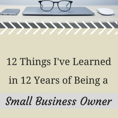 12 Things I've Learned in 12 Years of Being a Small Business Owner